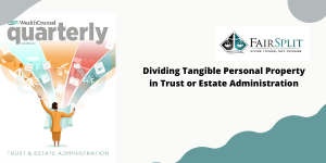 Dividing Tangible Personal Property in Trust or Estate Administration